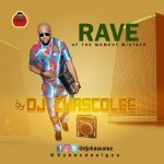 MIXTAPE: DJ Chascolee - Rave Of The Moment Mix
