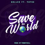 Rollex - Save The World ft. Yutee [Prod. by Yungtrill]