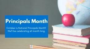 October is National School Principals Month!