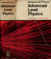 Advanced Level Physics third edition by M.Nelkon & P.Parker