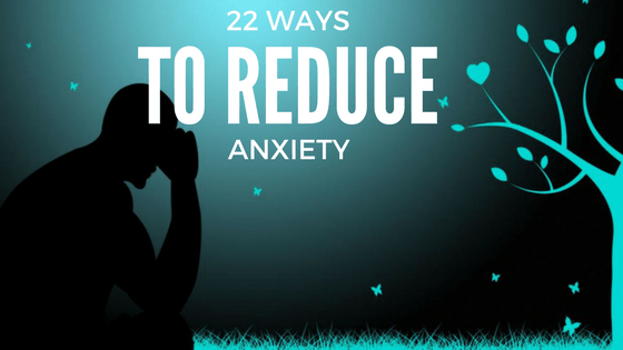22 ways reduce anxiety