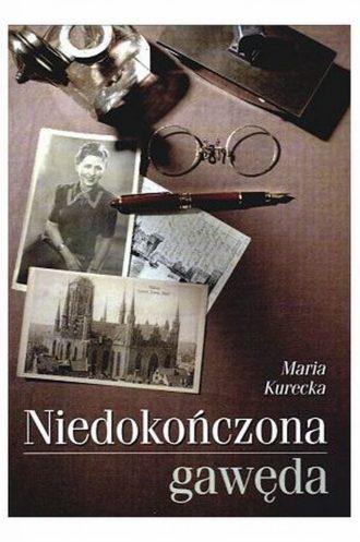Maria Kurecka, Niedokończona Gawęda
