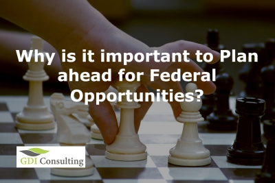Why is it important to Plan ahead for Federal Opportunities