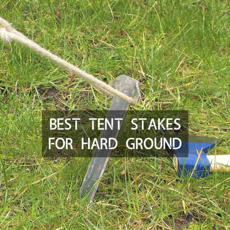 Best Tent Stakes For Hard Ground