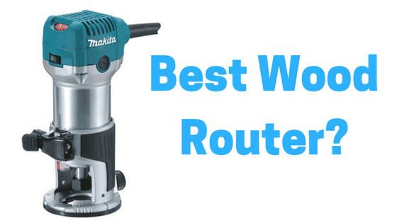 Woodworking Fundamentals Select The Best Wood Router In 2019
