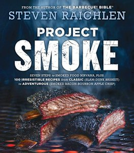 Project Smoke: Seven Steps to Smoked Food Nirvana, Plus 100 Irresistible Recipes from Classic (Slam-Dunk Brisket) to Adventurous (Smoked Bacon-Bourbon Apple Crisp) Kindle