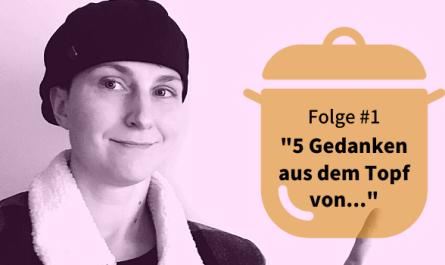 """""""5 Gedanken aus dem Topf von..."""""""