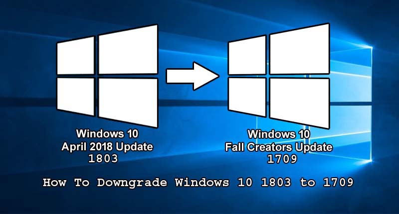 How To downgrade windows 10 1803 to 1709