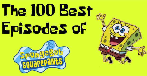 the 100 best episodes of spongebob squarepants geek binge
