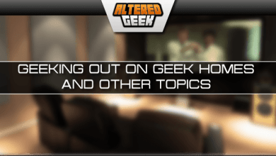 Photo of Altered Geek – 321 – Geeking Out On Geek Homes