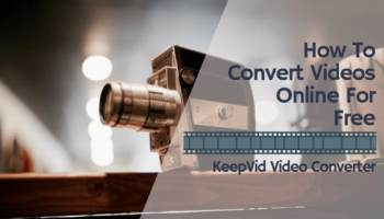 How To Convert Videos Online For Free With KeepVid Video Converter