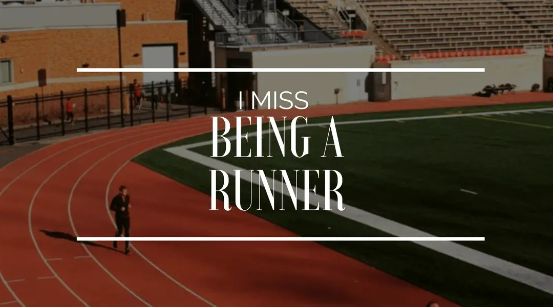 I miss being a runner
