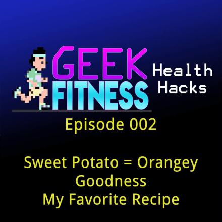 Sweet Potato = Orangey Goodness, or My Favorite Recipe (Geek Fitness Health Hacks, Episode 002)