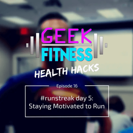 #runstreak day 5: staying motivated to run (Geek Fitness Health Hacks, episode 016)