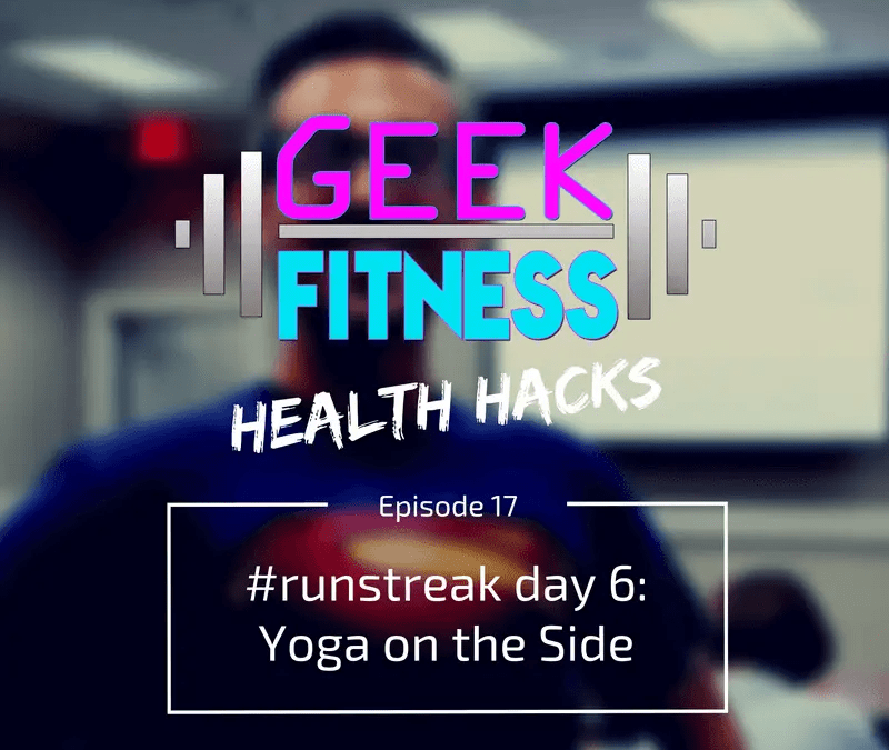 #runstreak day 6: yoga on the side (Health Hacks 017)