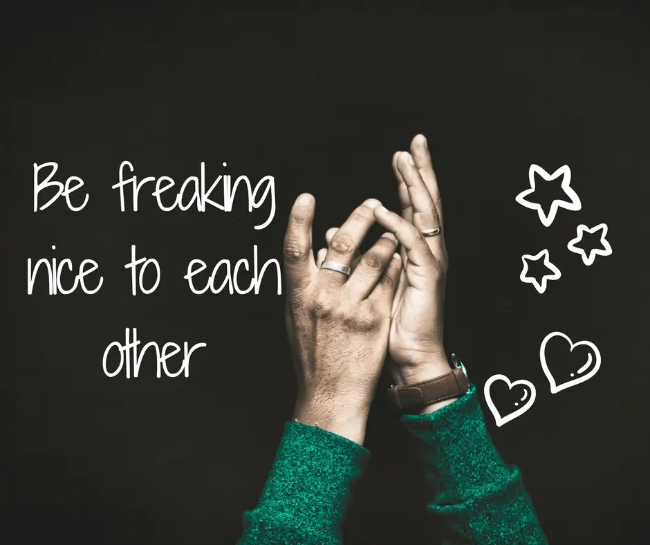 Be freaking nice to each other - gratitude and compassion meditation
