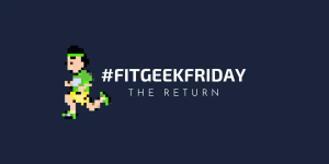 #FitGeekFriday - The Return