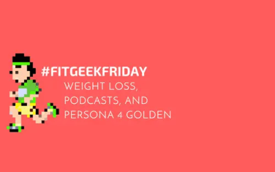 Weight Loss, Podcasts, and Persona 4 Golden