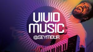 Vivid-Music-@-Seymour