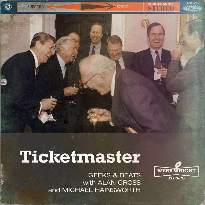 Ticketmaster scandal marks beginning of the end geeks beats podcast by alan cross and michael hainsworth m4hsunfo