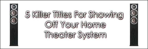 5 Killer Titles For Showing Off Your Home Theater System