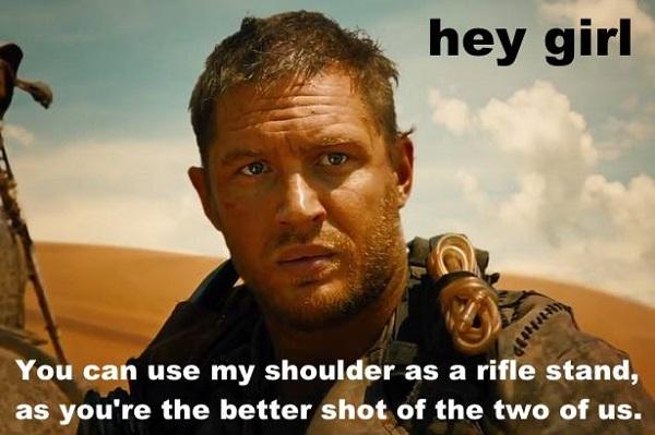 Hey Girl Mad Max 1