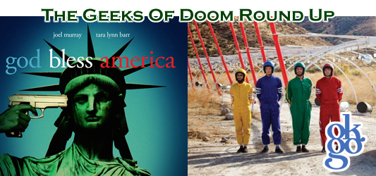The Geeks Of Doom Round Up 4: God Bless America and OK Go