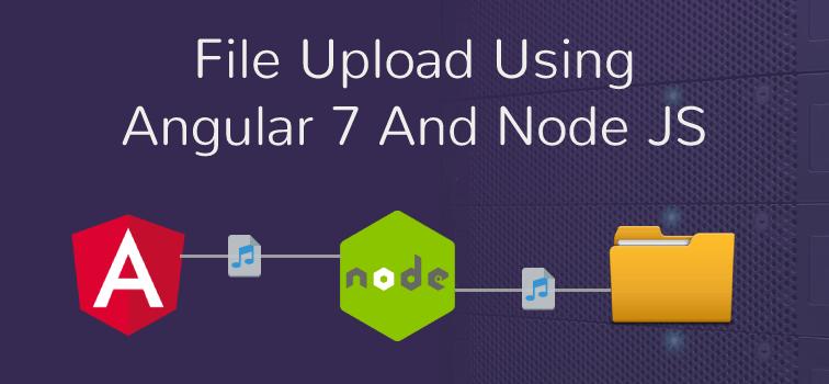 File Upload In Angular 7 And Node JS