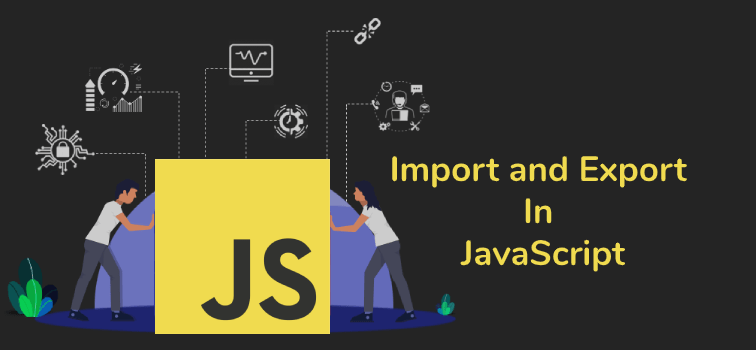 How To Use Import and Export In JavaScript