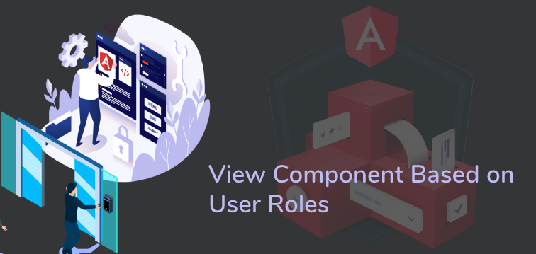 View Component Based on User Role In Angular 9