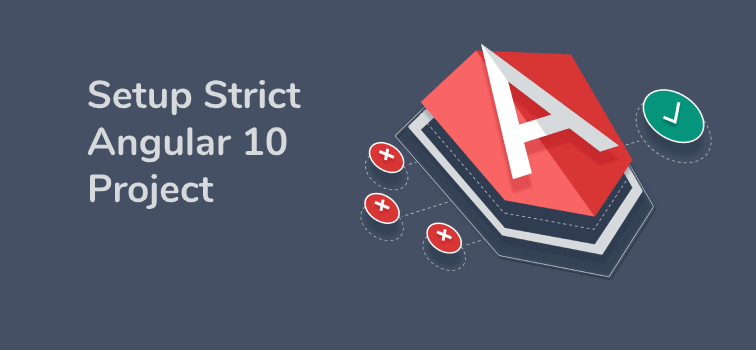 Best Way To Setup Strict Angular 10 Project