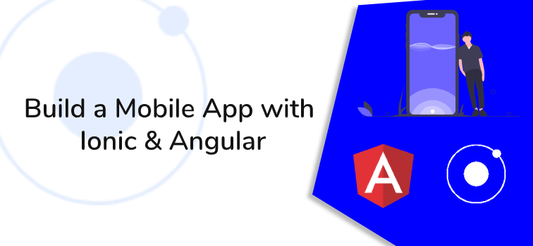 create a hybrid android, ios app with ionic 4 and angular 10