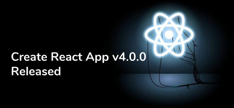 Create React App v4.0.0 Has Released