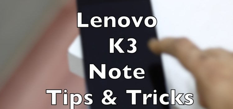 Lenovo K3 Note 5 Tips And Tricks You Must Know