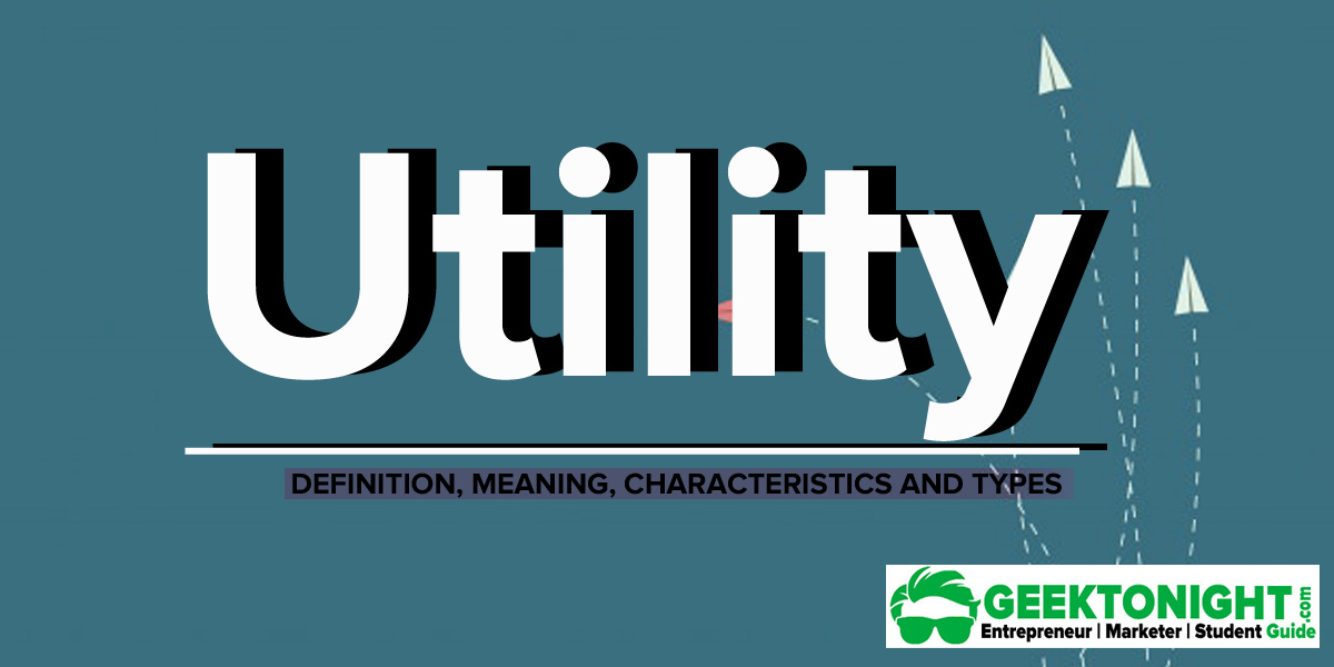 Utility in Economics | Meaning, Definition, Characteristics, Types