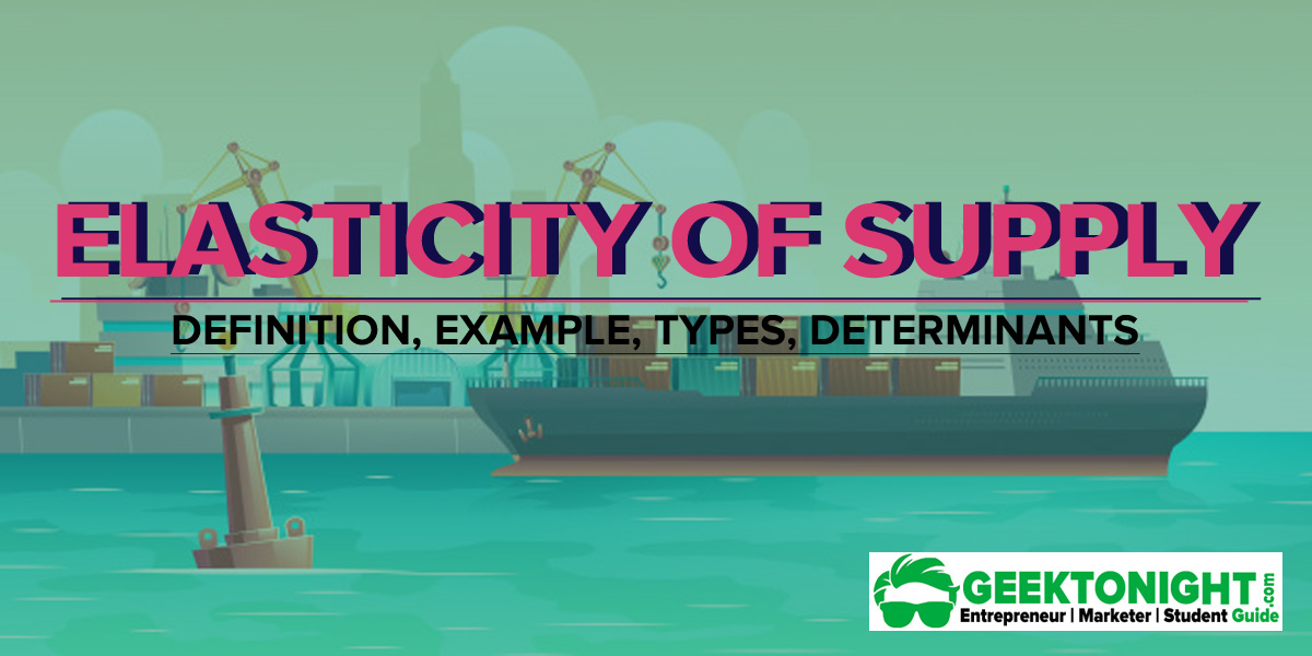 Elasticity of Supply | Definition, Example, Types, Determinants