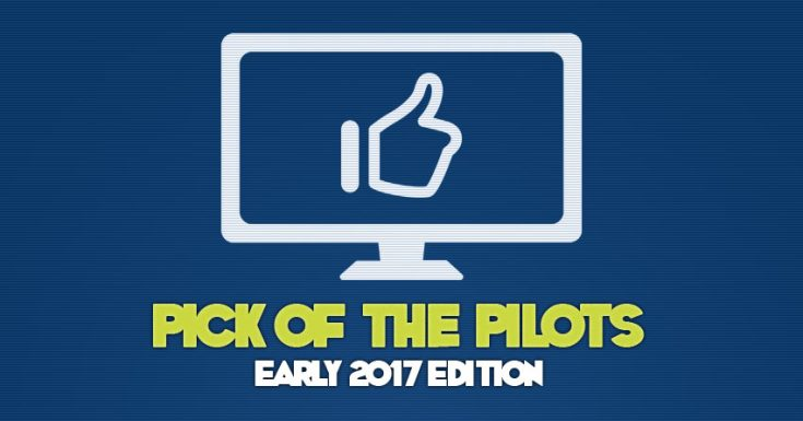 Geektown's Pick Of The Pilots - Early 2017