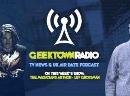 Geektown Radio 103: The Magicians Author Lev Grossman, UK TV News & UK TV Air Date Info!