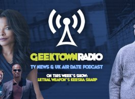 Geektown Radio 104: Lethal Weapon's Keesha Sharp, UK TV News & UK TV Air Date Info!