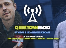 Geektown Radio 115: Composer Nathan Barr, UK TV News & UK TV Air Date Info!