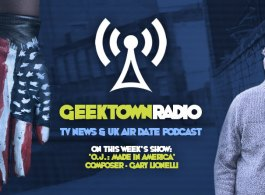 Geektown Radio 130: 'OJ: Made In America' Composer Gary Lionelli, UK TV News & UK TV Air Date Info!