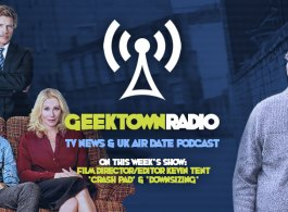 Geektown Radio 135: Film Director/Editor Kevin Tent, UK TV News & UK TV Air Dates!