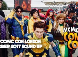 MCM Comic Con London – October 2017 Round Up. Cosplay Photos, Video Interviews & Everything Else!