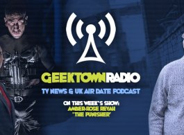 Geektown Radio 136: 'The Punisher' Star Amber Rose Revah, UK TV News & UK TV Air Dates!