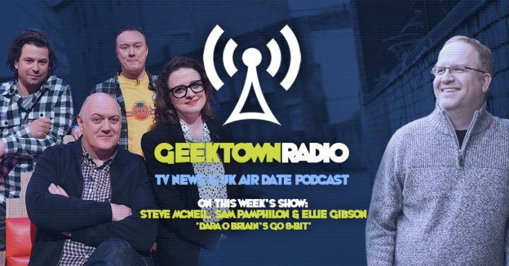 Geektown Radio 145: Steve, Sam & Ellie From 'Dara O Briain's Go 8 Bit' UK TV News & UK TV Air Dates!