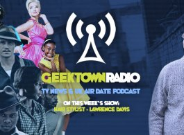 Geektown Radio 148: Hair Stylist Lawrence Davis, UK TV News & UK TV Air Dates!