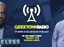 Geektown Radio 160: 'Timeless' Star Paterson Joseph, UK TV News & Air Dates!