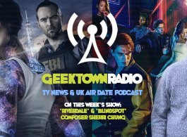 Geektown Radio 169: 'Riverdale' & 'Blindspot' Composer Sherri Chung, UK TV News & Air Dates!