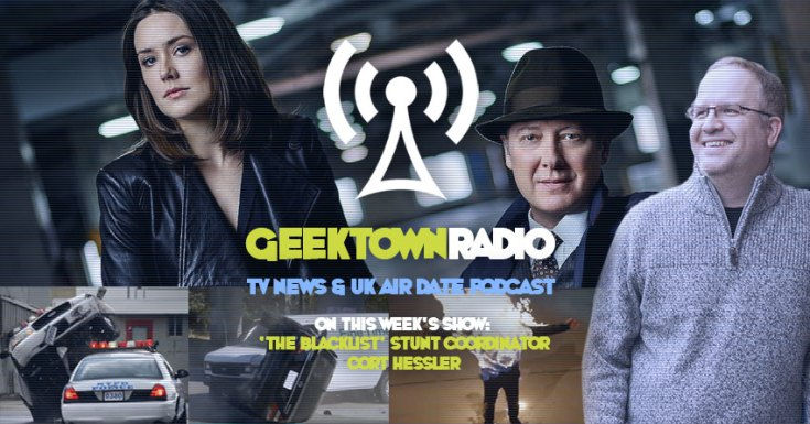 Geektown Radio 170: 'The Blacklist' Stunt Coordinator Cort Hessler, UK TV News & Air Dates!