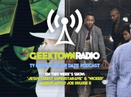 Geektown Radio 172: 'Jesus Christ Superstar Live' & 'Wicked' Makeup Artist Joe Dulude II, UK TV News & Air Dates!